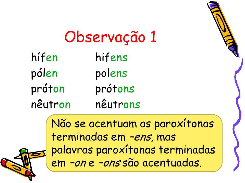 Observação 2 PERDEM O ACENTO gráfico os ditongos representados por ei e oi da sílaba tônica das palavras paroxítonas.