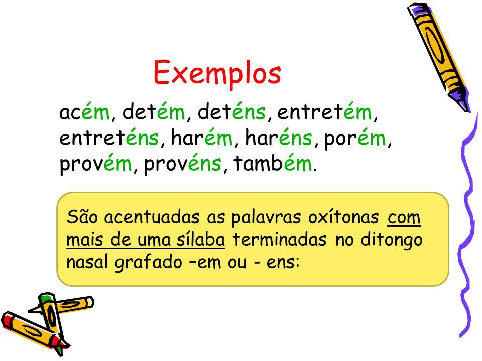 Exemplos anéis, fiéis, papéis; chapéu(s), ilhéu(s); corrói(s), herói(s), remói(s).