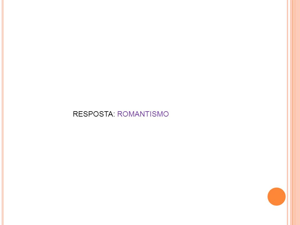 RESPOSTA: ROMANTISMO