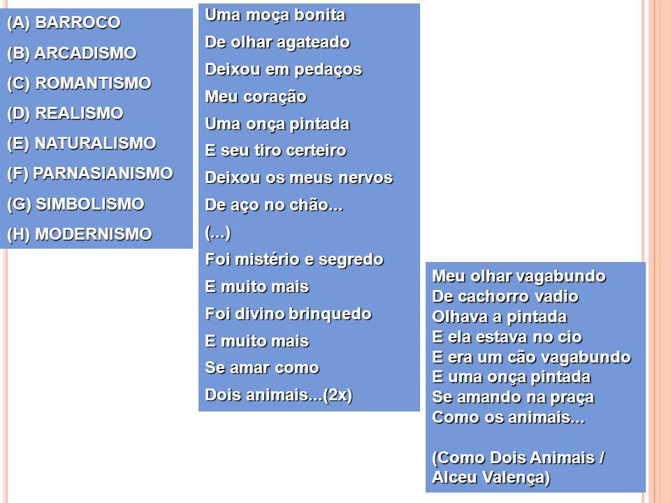 (A) BARROCO (B) ARCADISMO (C) ROMANTISMO (D) REALISMO (E) NATURALISMO (F) PARNASIANISMO (G) SIMBOLISMO (H) MODERNISMO Uma moça bonita De olhar agatead