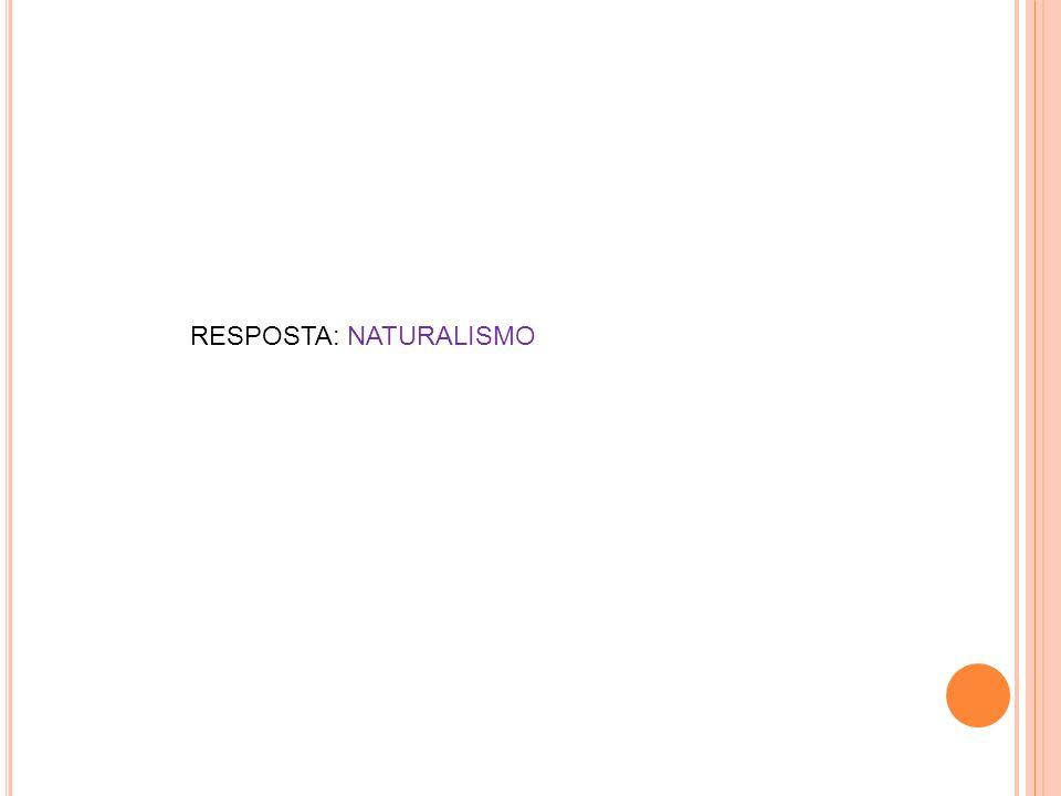 RESPOSTA: NATURALISMO