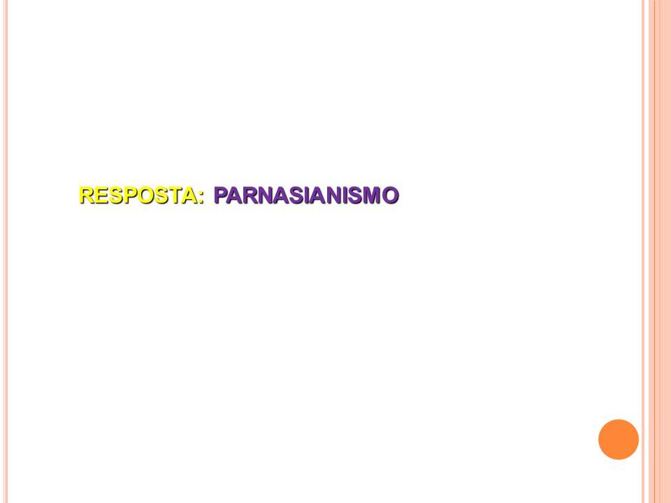 RESPOSTA: PARNASIANISMO