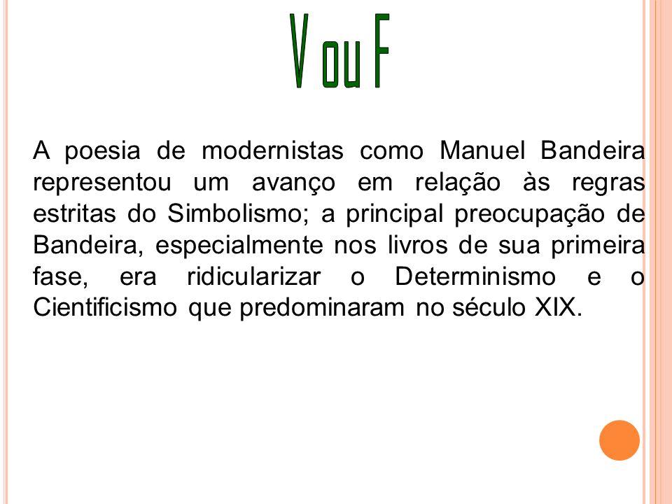 A poesia de modernistas como Manuel Bandeira representou um avanço em relação às regras estritas do Simbolismo; a principal preocupação de Bandeira, e