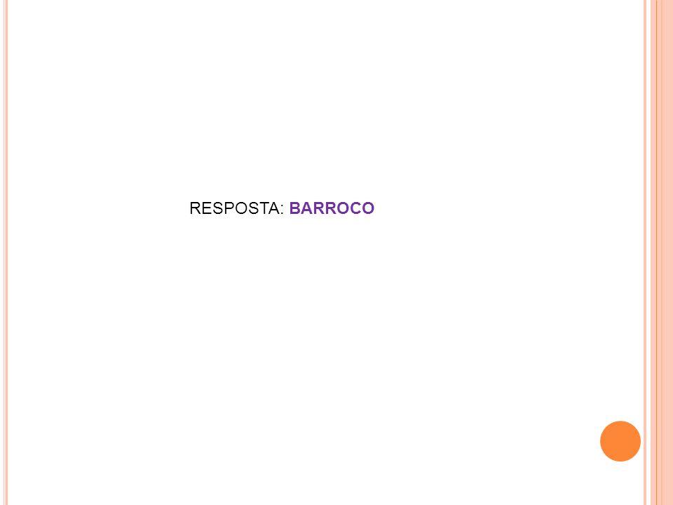 RESPOSTA: BARROCO