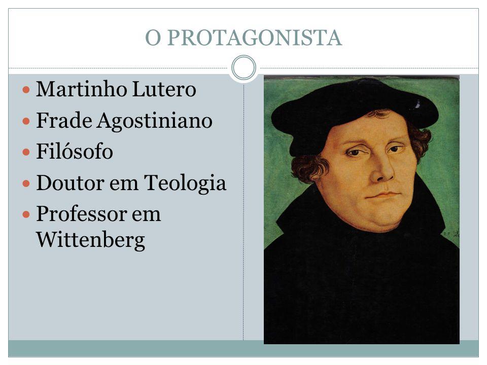 O PROTAGONISTA Martinho Lutero Frade Agostiniano Filósofo Doutor em Teologia Professor em Wittenberg