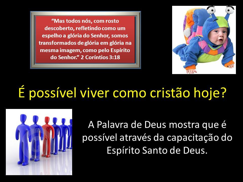 É possível viver como cristão hoje? A Palavra de Deus mostra que é possível através da capacitação do Espírito Santo de Deus. Mas todos nós, com rosto