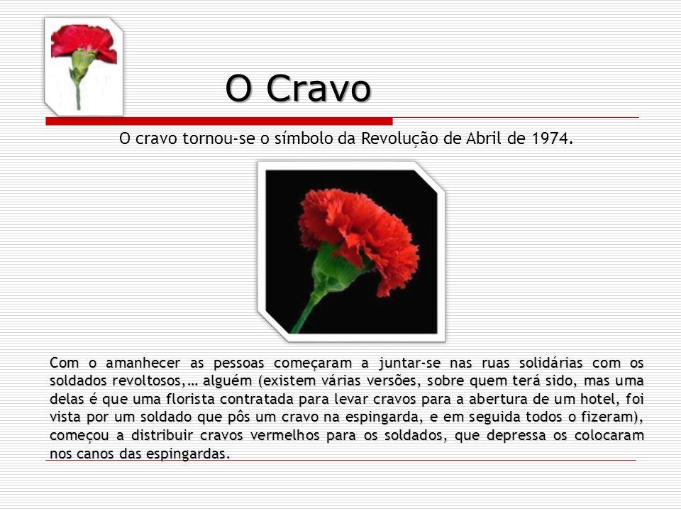 O cravo tornou-se o símbolo da Revolução de Abril de 1974. Com o amanhecer as pessoas começaram a juntar-se nas ruas solidárias com os soldados revolt