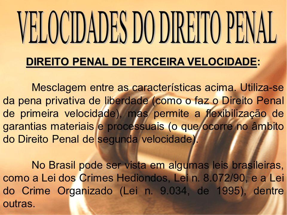 DIREITO PENAL DE TERCEIRA VELOCIDADE DIREITO PENAL DE TERCEIRA VELOCIDADE: Mesclagem entre as características acima. Utiliza-se da pena privativa de l