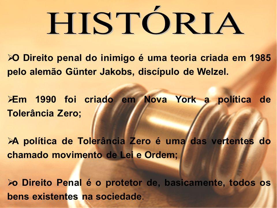 O Direito penal do inimigo é uma teoria criada em 1985 pelo alemão Günter Jakobs, discípulo de Welzel. Em 1990 foi criado em Nova York a política de T