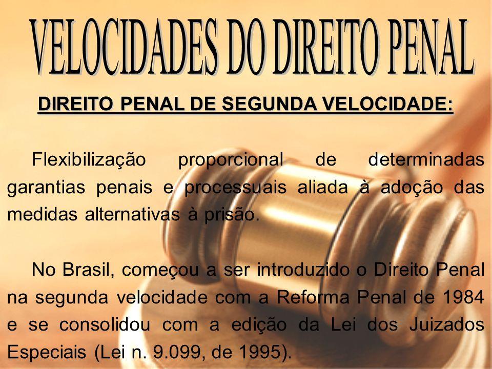 DIREITO PENAL DE TERCEIRA VELOCIDADE DIREITO PENAL DE TERCEIRA VELOCIDADE: Mesclagem entre as características acima.
