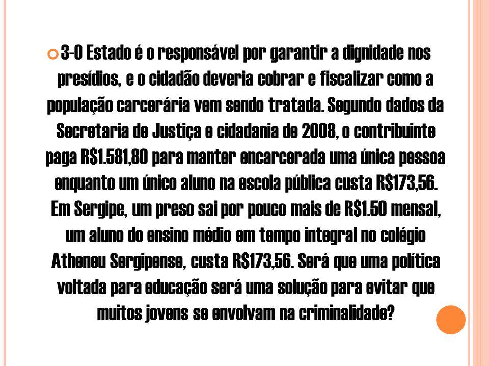 3-O Estado é o responsável por garantir a dignidade nos presídios, e o cidadão deveria cobrar e fiscalizar como a população carcerária vem sendo tratada.