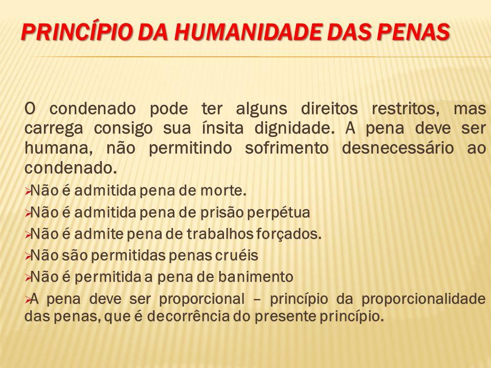 PRINCÍPIO DA HUMANIDADE DAS PENAS ART.