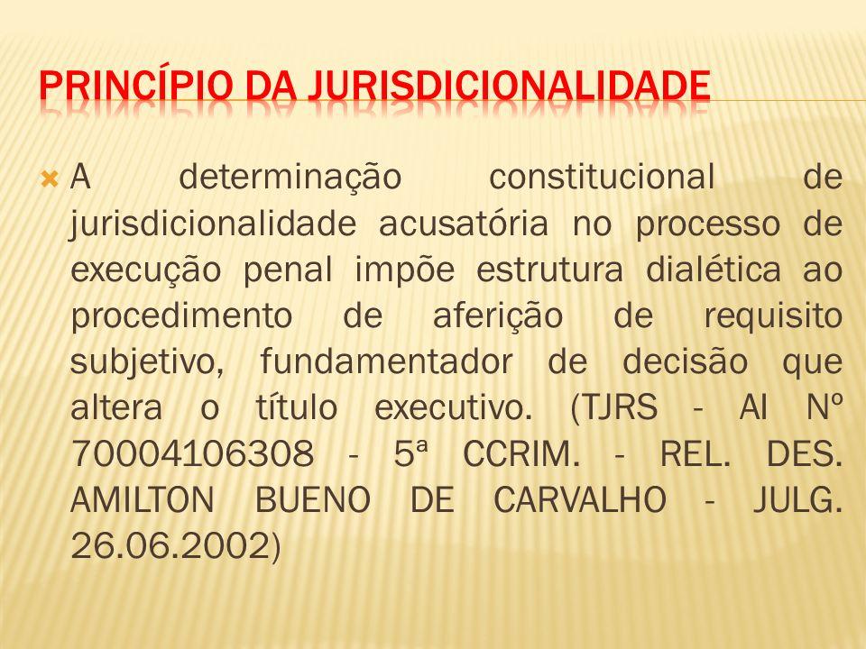 A determinação constitucional de jurisdicionalidade acusatória no processo de execução penal impõe estrutura dialética ao procedimento de aferição de requisito subjetivo, fundamentador de decisão que altera o título executivo.