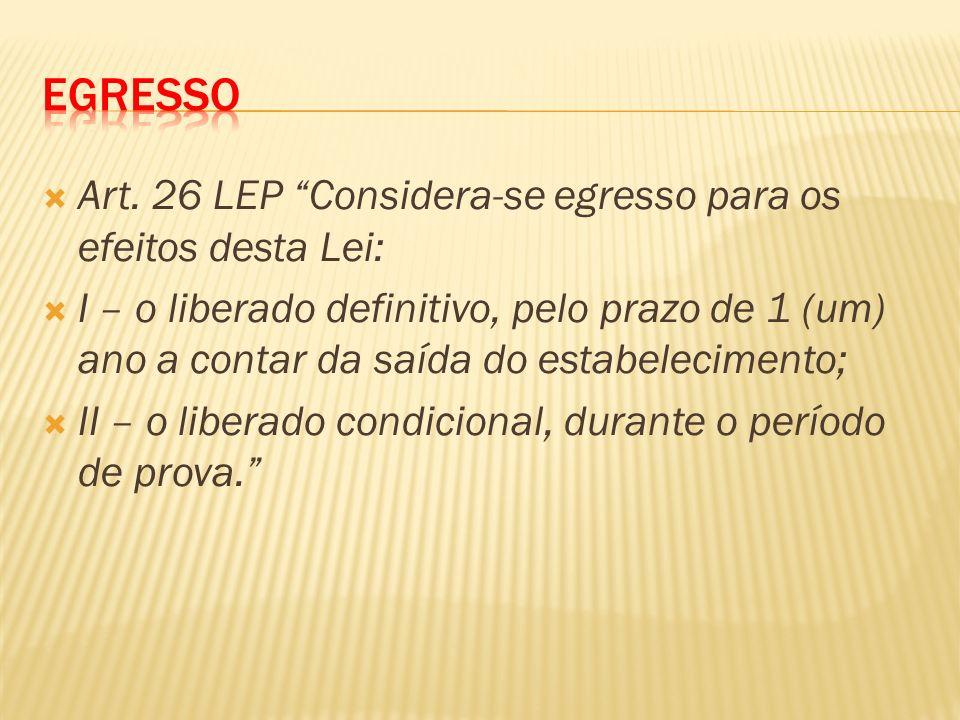 Art. 26 LEP Considera-se egresso para os efeitos desta Lei: I – o liberado definitivo, pelo prazo de 1 (um) ano a contar da saída do estabelecimento;