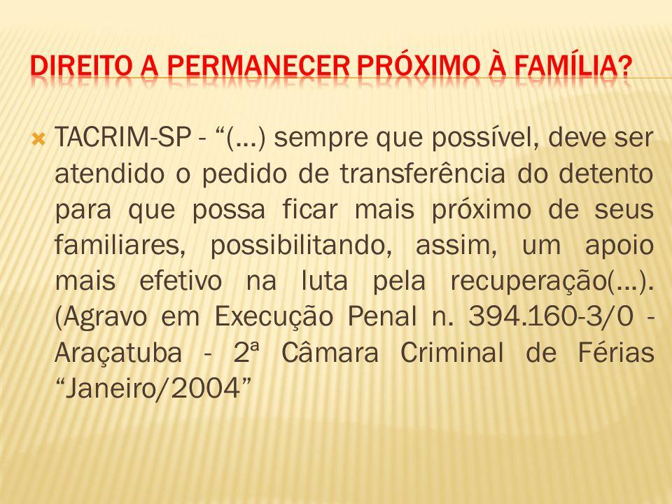 TACRIM-SP - (...) sempre que possível, deve ser atendido o pedido de transferência do detento para que possa ficar mais próximo de seus familiares, possibilitando, assim, um apoio mais efetivo na luta pela recuperação(...).