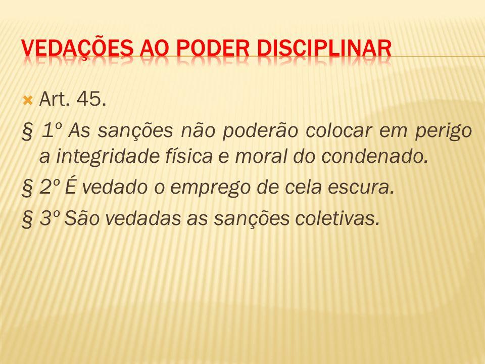 Art.45. § 1º As sanções não poderão colocar em perigo a integridade física e moral do condenado.