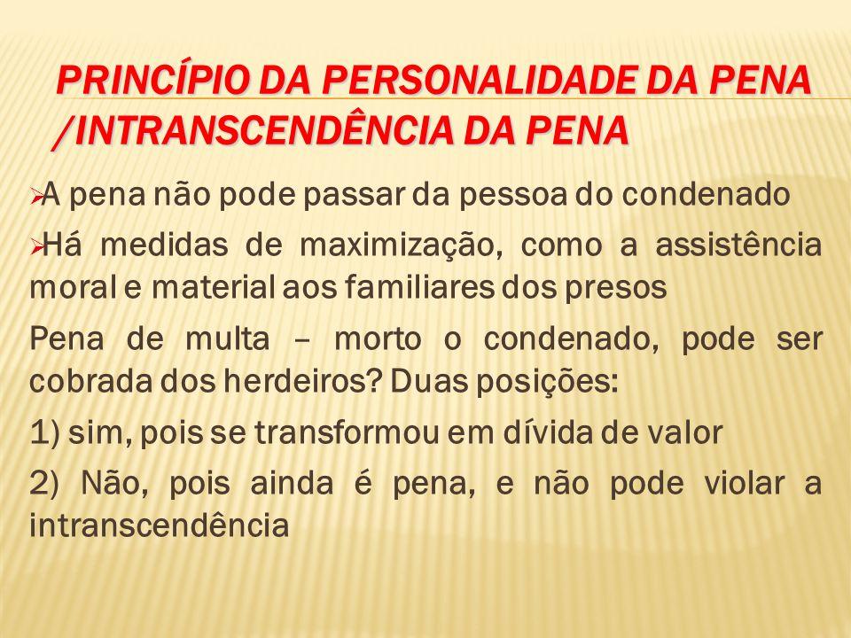 PRINCÍPIO DA PERSONALIDADE DA PENA /INTRANSCENDÊNCIA DA PENA E a ressalva quanto ao perdimento de bens.