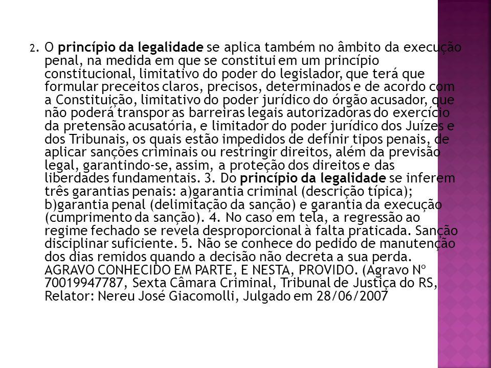 2. O princípio da legalidade se aplica também no âmbito da execução penal, na medida em que se constitui em um princípio constitucional, limitativo do