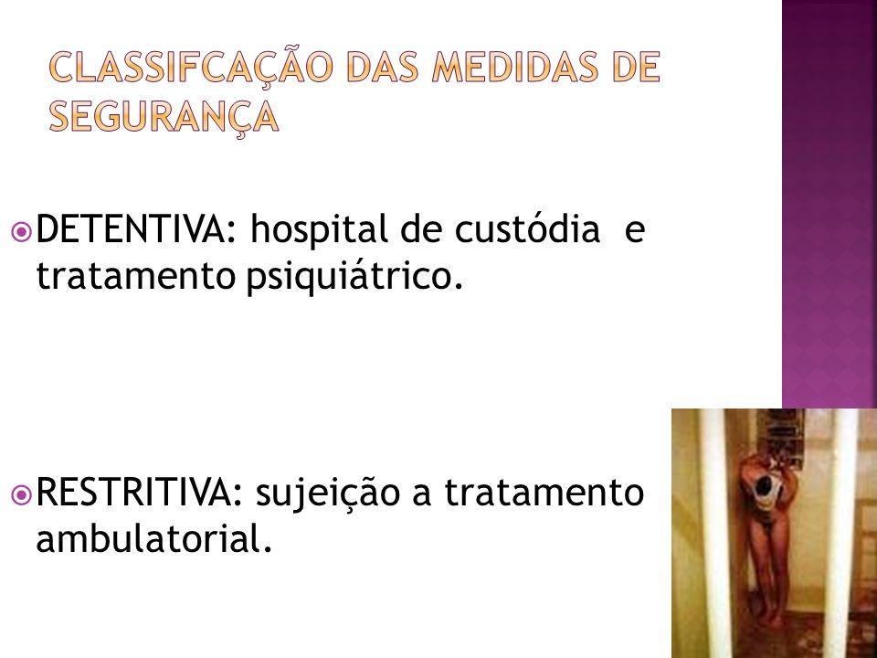 DETENTIVA: hospital de custódia e tratamento psiquiátrico.