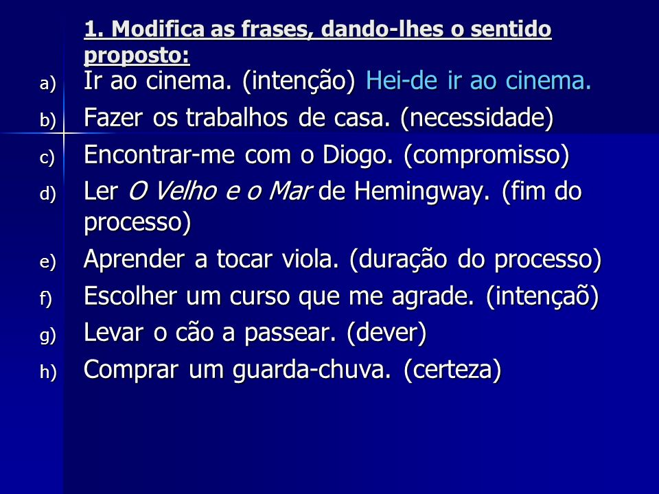 1.Modifica as frases, dando-lhes o sentido proposto: a) Ir ao cinema.