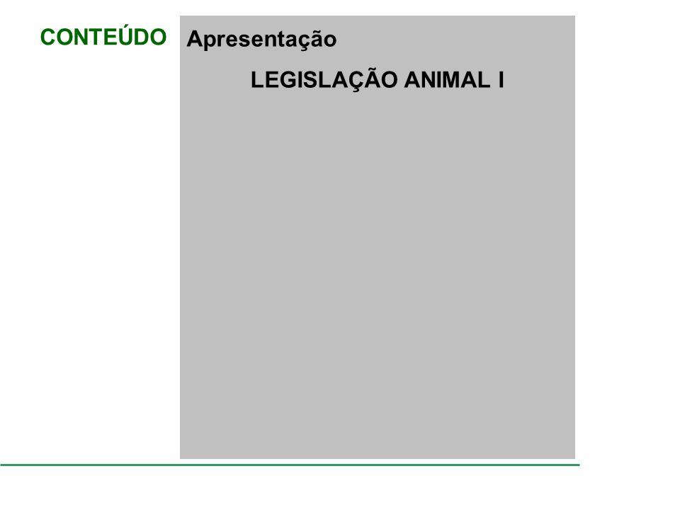 CONTEÚDO Apresentação LEGISLAÇÃO ANIMAL I