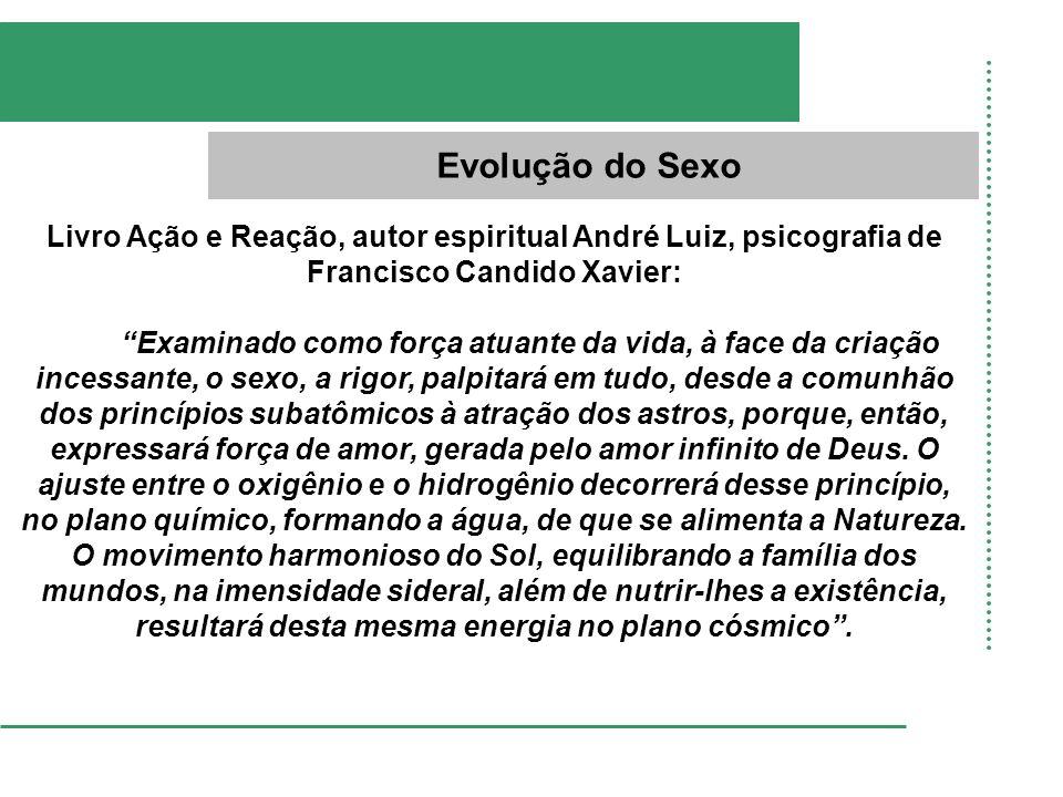 Evolução do Sexo Livro Ação e Reação, autor espiritual André Luiz, psicografia de Francisco Candido Xavier: Examinado como força atuante da vida, à fa