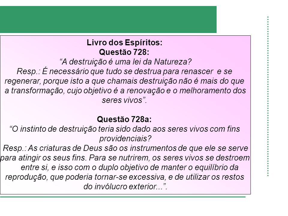 Livro dos Espíritos: Questão 728: A destruição é uma lei da Natureza? Resp.: É necessário que tudo se destrua para renascer e se regenerar, porque ist