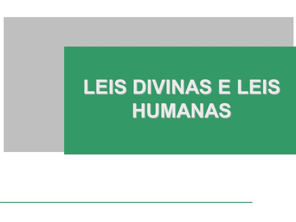 LEIS DIVINAS E LEIS HUMANAS