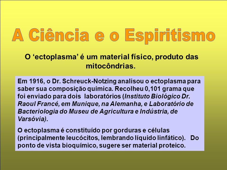 O ectoplasma é um material físico, produto das mitocôndrias. Em 1916, o Dr. Schreuck-Notzing analisou o ectoplasma para saber sua composição química.