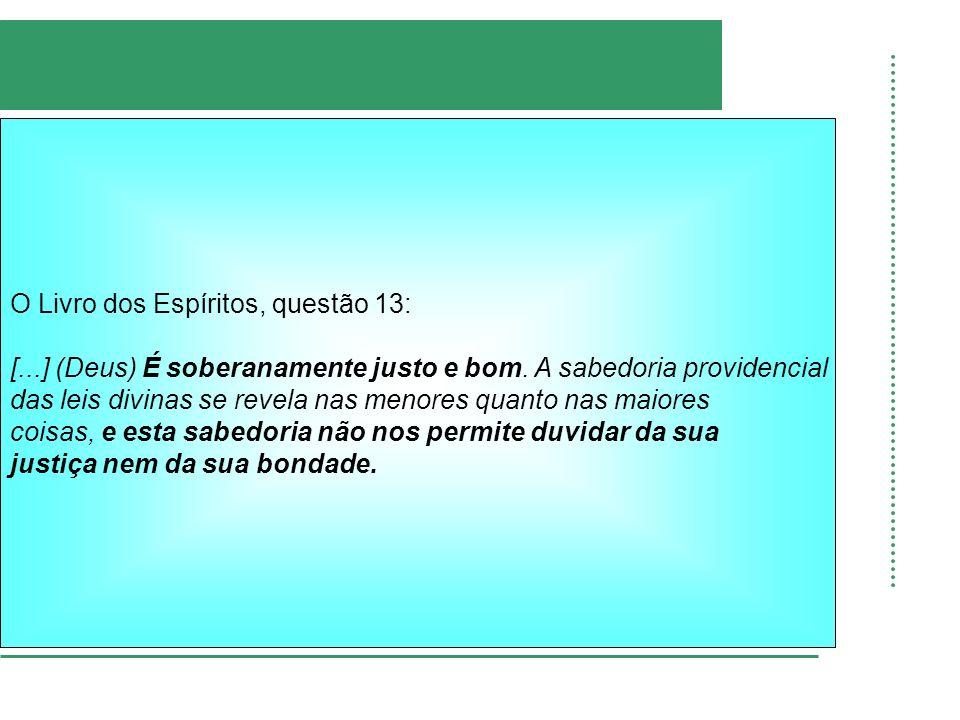 O Livro dos Espíritos, questão 13: [...] (Deus) É soberanamente justo e bom. A sabedoria providencial das leis divinas se revela nas menores quanto na