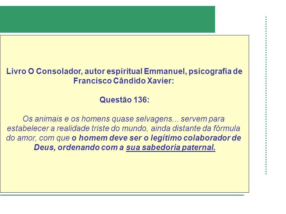 Livro O Consolador, autor espiritual Emmanuel, psicografia de Francisco Cândido Xavier: Questão 136: Os animais e os homens quase selvagens...