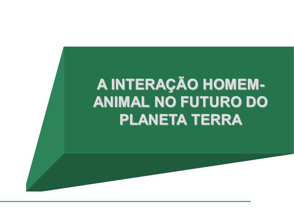 A INTERAÇÃO HOMEM- ANIMAL NO FUTURO DO PLANETA TERRA