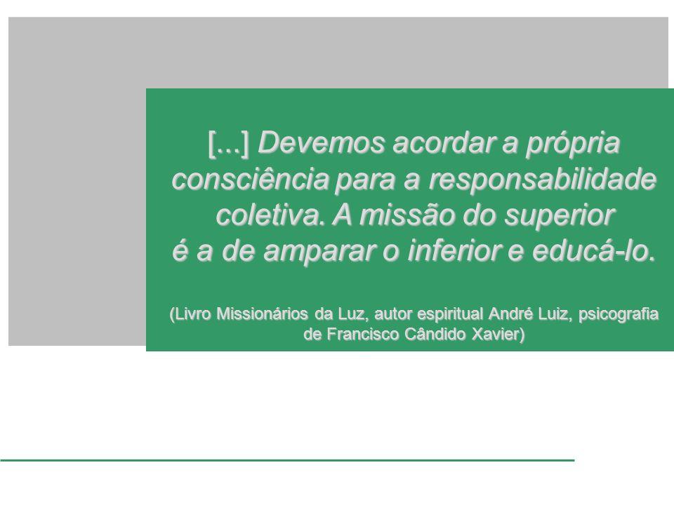 [...] Devemos acordar a própria consciência para a responsabilidade coletiva. A missão do superior é a de amparar o inferior e educá-lo. (Livro Missio