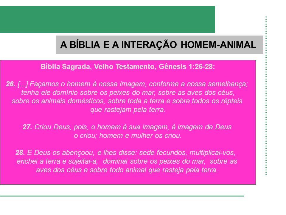 A BÍBLIA E A INTERAÇÃO HOMEM-ANIMAL Bíblia Sagrada, Velho Testamento, Gênesis 1:26-28: 26. [...] Façamos o homem à nossa imagem, conforme a nossa seme