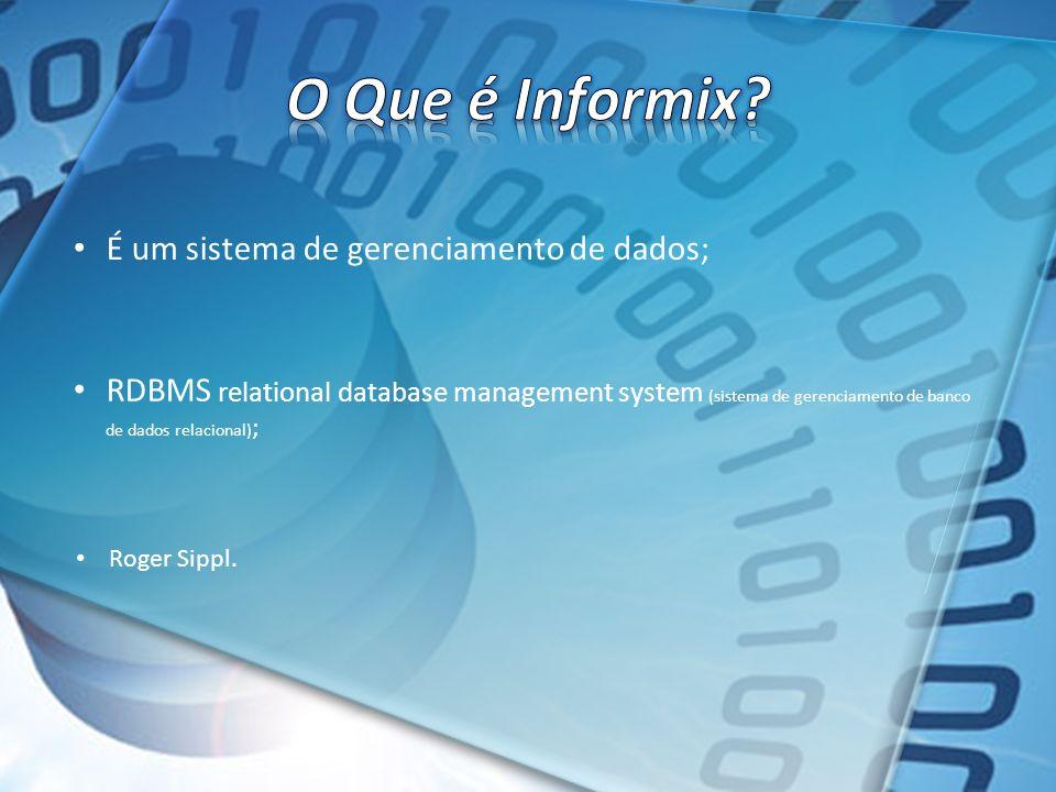 É um sistema de gerenciamento de dados; RDBMS relational database management system (sistema de gerenciamento de banco de dados relacional) ; Roger Si