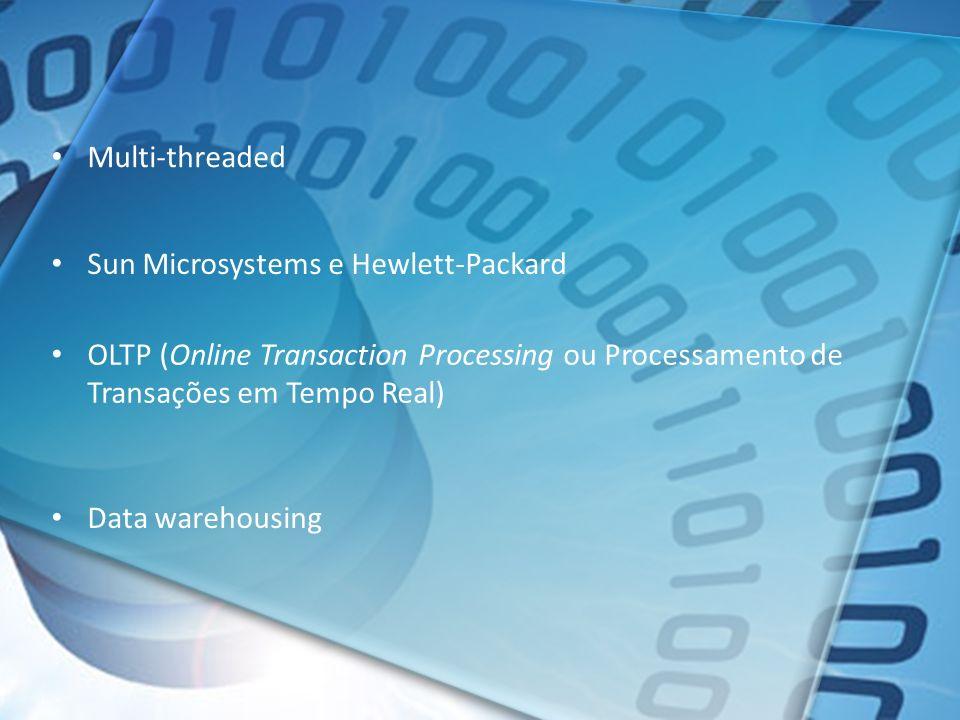 Multi-threaded Sun Microsystems e Hewlett-Packard OLTP (Online Transaction Processing ou Processamento de Transações em Tempo Real) Data warehousing