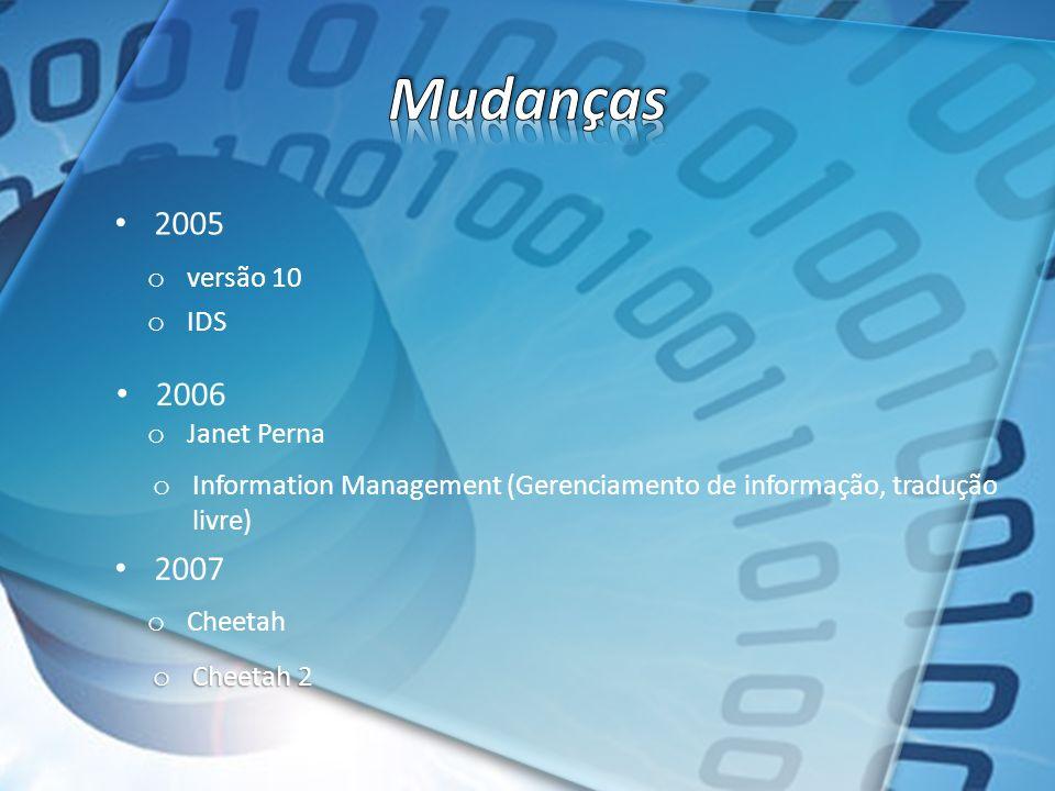 2005 2006 o Janet Perna o Information Management (Gerenciamento de informação, tradução livre) o versão 10 o IDS 2007 o Cheetah o Cheetah 2