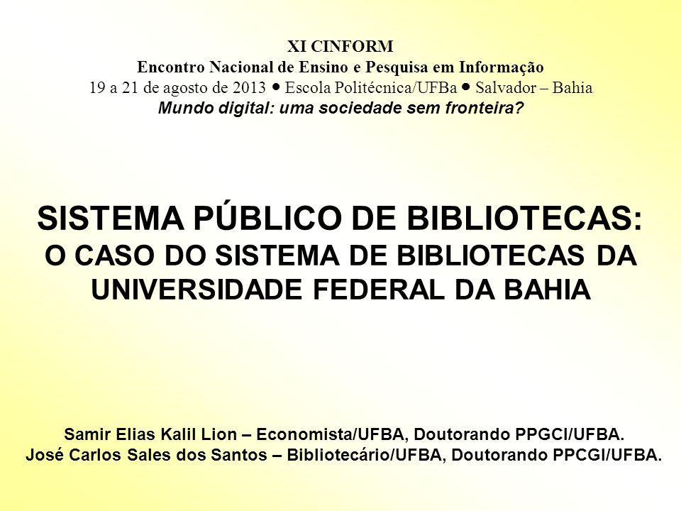 SISTEMA PÚBLICO DE BIBLIOTECAS: O CASO DO SISTEMA DE BIBLIOTECAS DA UNIVERSIDADE FEDERAL DA BAHIA Samir Elias Kalil Lion – Economista/UFBA, Doutorando