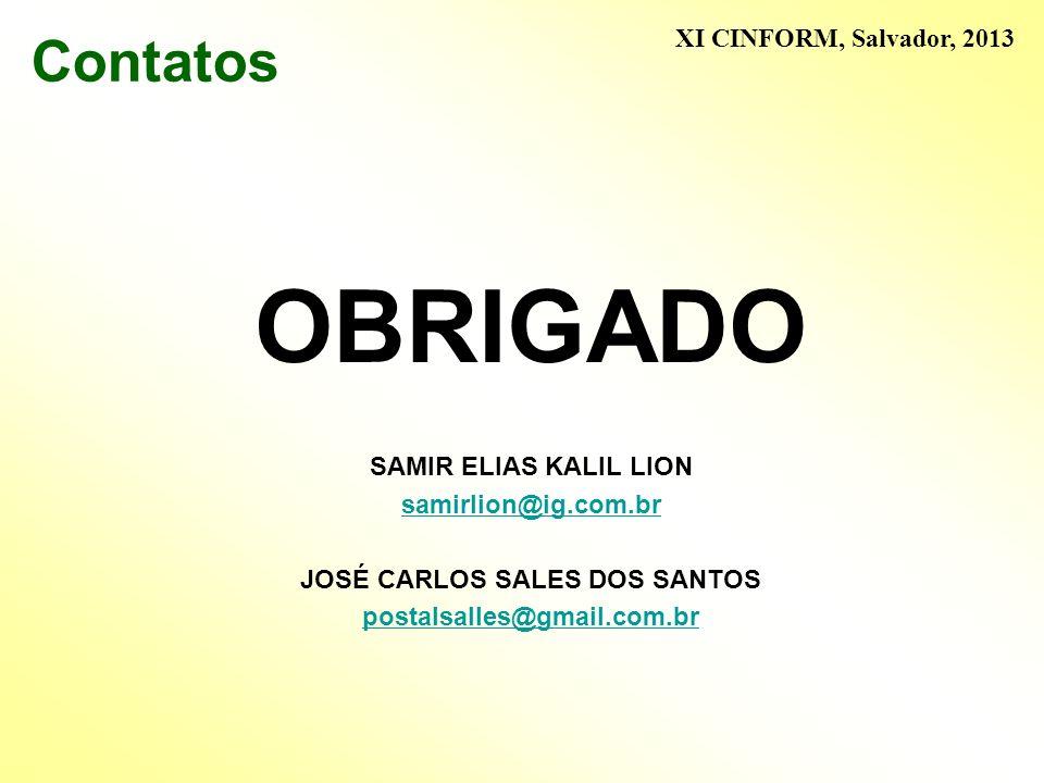 Contatos OBRIGADO SAMIR ELIAS KALIL LION samirlion@ig.com.br JOSÉ CARLOS SALES DOS SANTOS postalsalles@gmail.com.br XI CINFORM, Salvador, 2013