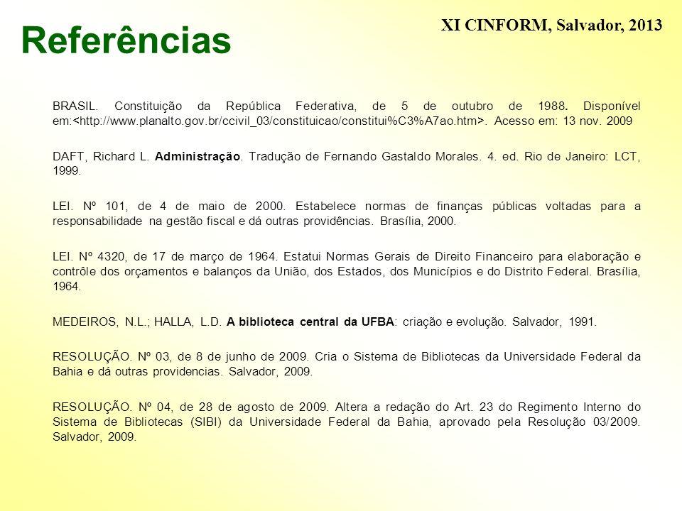 Referências BRASIL. Constituição da República Federativa, de 5 de outubro de 1988. Disponível em:. Acesso em: 13 nov. 2009 DAFT, Richard L. Administra