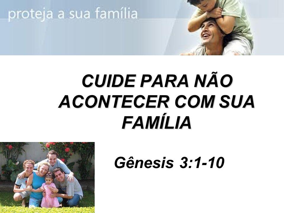 CUIDE PARA NÃO ACONTECER COM SUA FAMÍLIA Gênesis 3:1-10