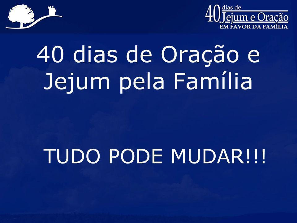 40 dias de Oração e Jejum pela Família TUDO PODE MUDAR!!!