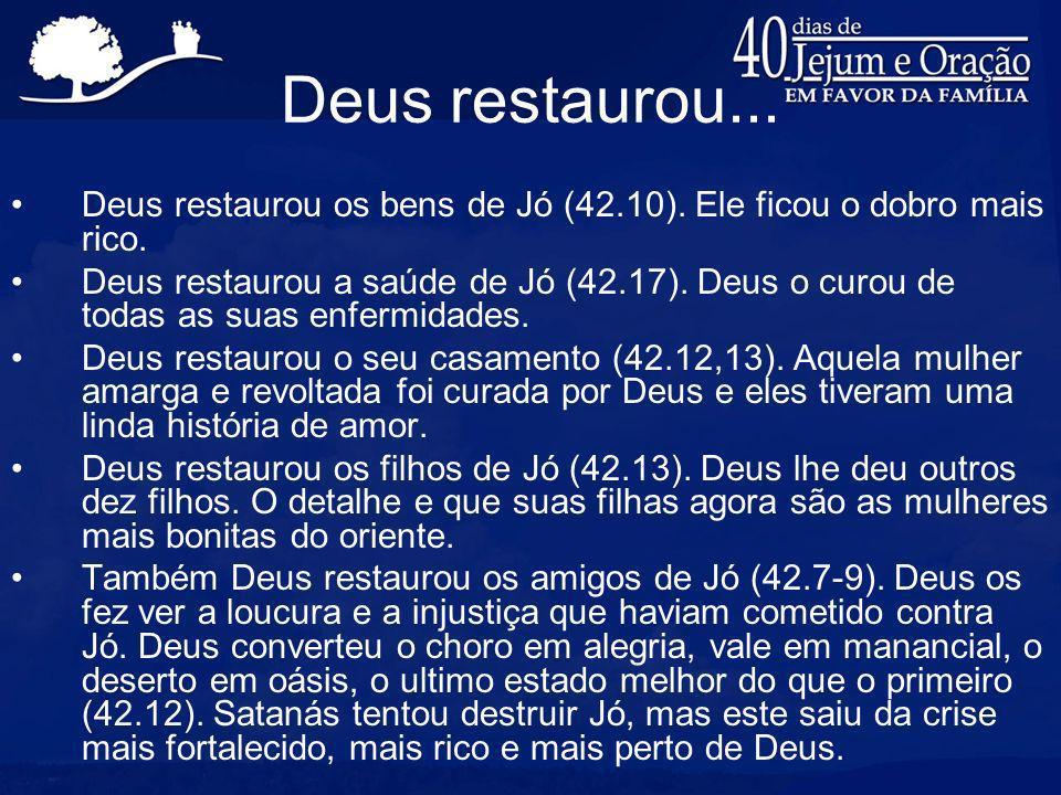 Deus restaurou...Deus restaurou os bens de Jó (42.10).