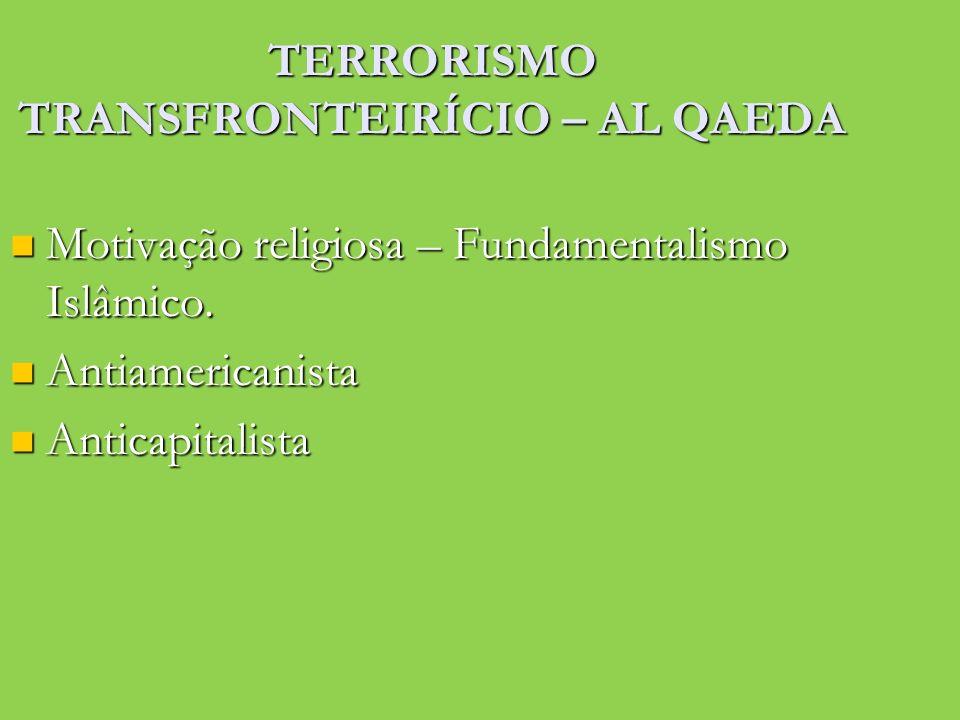 TERRORISMO TRANSFRONTEIRÍCIO – AL QAEDA Motivação religiosa – Fundamentalismo Islâmico. Motivação religiosa – Fundamentalismo Islâmico. Antiamericanis