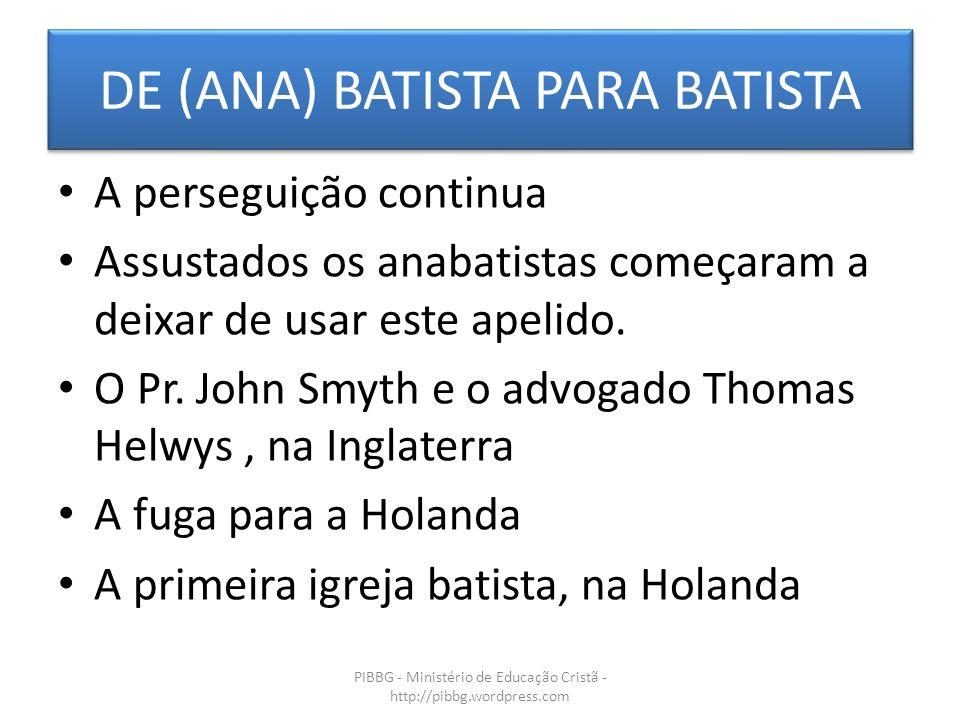 DE (ANA) BATISTA PARA BATISTA PIBBG - Ministério de Educação Cristã - http://pibbg.wordpress.com A perseguição continua Assustados os anabatistas começaram a deixar de usar este apelido.