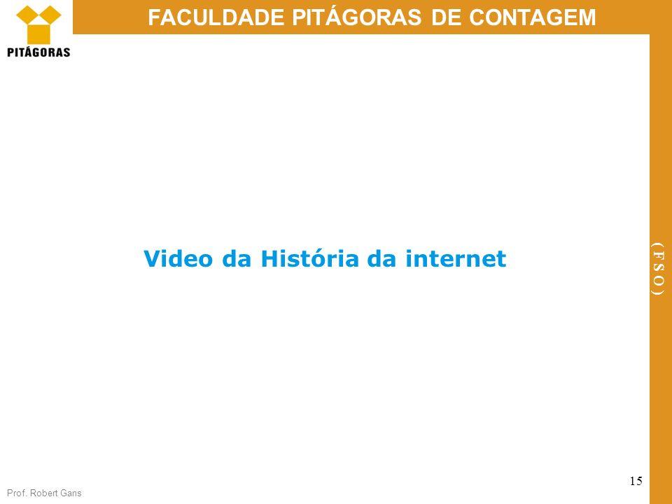 Prof. Robert Gans 15 FACULDADE PITÁGORAS DE CONTAGEM ( F S O ) Video da História da internet