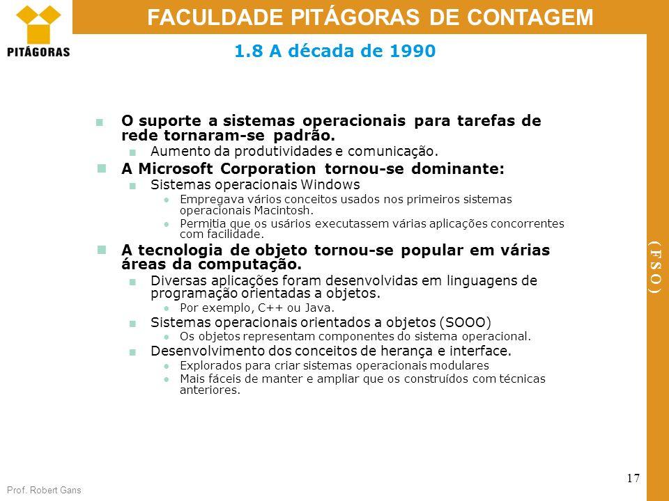 Prof. Robert Gans 17 FACULDADE PITÁGORAS DE CONTAGEM ( F S O ) 1.8 A década de 1990 O suporte a sistemas operacionais para tarefas de rede tornaram-se