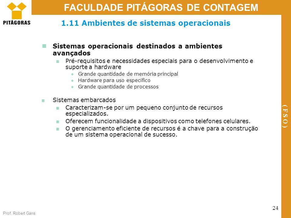 Prof. Robert Gans 24 FACULDADE PITÁGORAS DE CONTAGEM ( F S O ) 1.11 Ambientes de sistemas operacionais Sistemas operacionais destinados a ambientes av