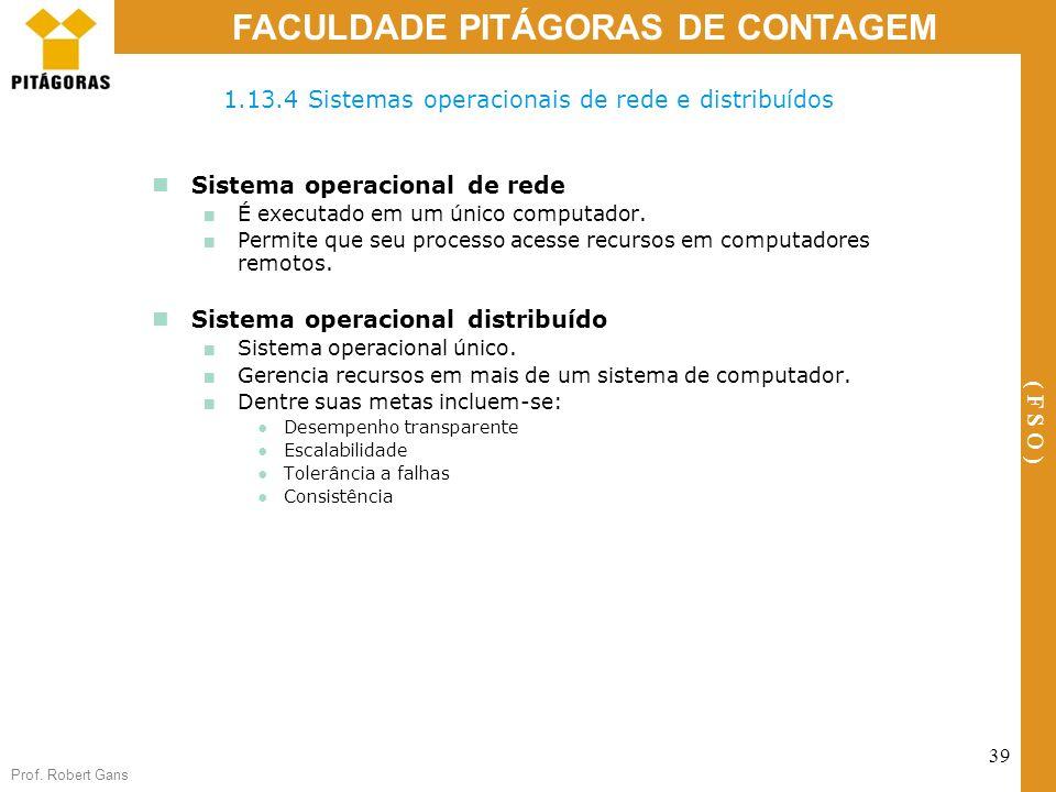 Prof. Robert Gans 39 FACULDADE PITÁGORAS DE CONTAGEM ( F S O ) Sistema operacional de rede É executado em um único computador. Permite que seu process