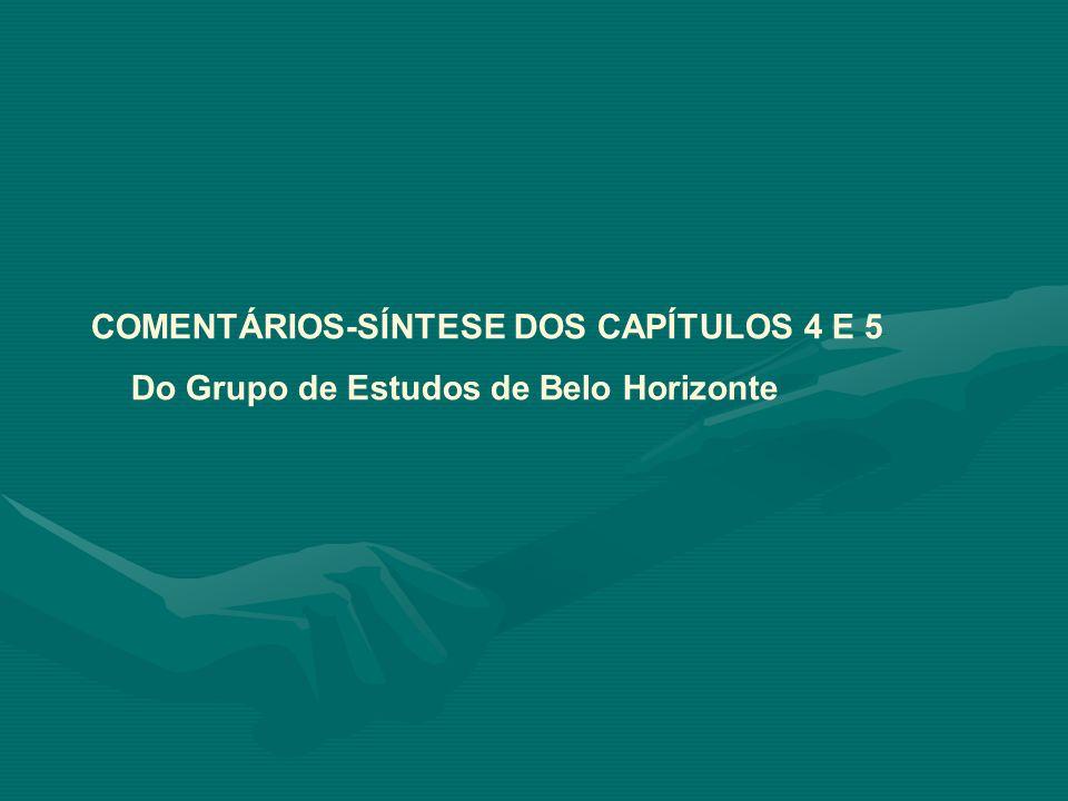 COMENTÁRIOS-SÍNTESE DOS CAPÍTULOS 4 E 5 Do Grupo de Estudos de Belo Horizonte